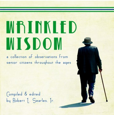 Wrinkled Wisdom: a collection of observations from senior citizens throughout the ages