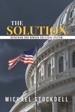 The Solution - Repairing Our Broken Political System