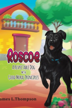 Roscoe: A Respectable Dog with Good Moral Principles