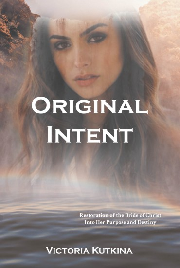 Original Intent Restoration of the Bride of Christ Into Her Purpose and Destiny