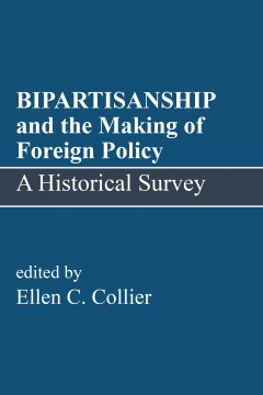 BIPARTISANSHIP and the Making of Foreign Policy: A Historical Survey