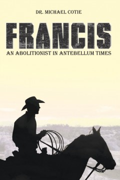 Francis an Abolitionist in Antebellum Times