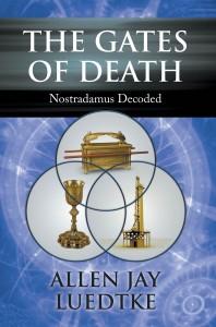 The Gates of Death: Nostradamus Decoded