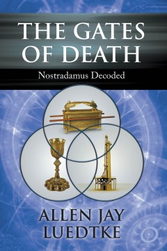 The Gates of Death: Nostradamus Decoded