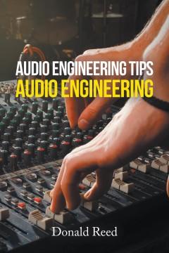 Audio Engineering Tips: Audio Engineering