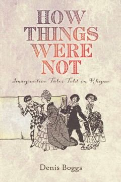 How Things Were Not: Imaginative Tales Told in Rhyme