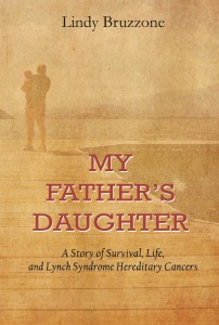 My Father's Daughter: A Story of Survival, Life, and Lynch Syndrome Hereditary Cancers