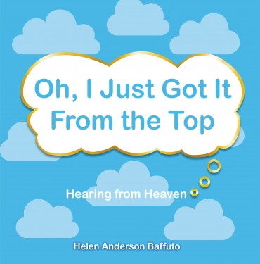 Oh, I Just Got It From the Top: Hearing from Heaven
