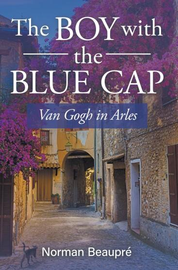The Boy With the Blue Cap: Van Gogh in Arles