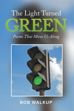 The Light Turned Green: Poems That Move Us Along