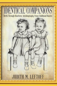 Identical Companions: Birth Through Nineteen: Autobiography From Childhood Diaries