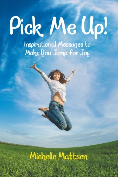 Pick Me Up! Inspirational Messages to Make You Jump for Joy
