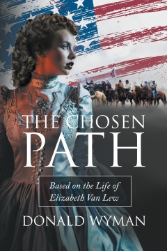 The Chosen Path: Based on the Life of Elizabeth Van Lew