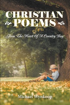 Christian Poems: From The Heart Of A Country Boy