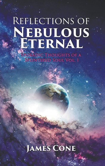 Reflections of Nebulous Eternal: Sporadic Thoughts of a Splintered Soul Vol. 1