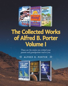 The Collected Works of Alfred B. Porter: These are the stories you wished your parents and grandparents read to you.