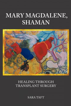 Mary Magdalene, Shaman: Healing Through Transplant Surgery