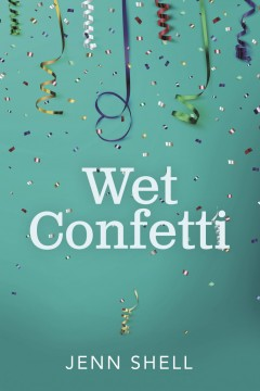JENN SHELL -  Wet Confetti
