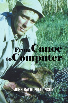 John Raymond Gunson - From Canoe to Computer