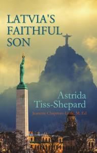 Astrida Tiss-Shepard - Latvia's Faithful Son