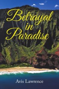 Avis Lawrence - Betrayal in Paradise
