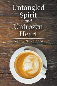 Nancy B. Velasco - Untangled Spirit and Unfrozen Heart