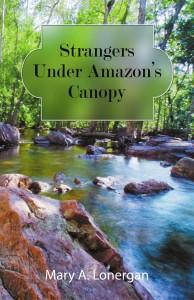 Mary Lonergan_Strangers Under Amazon's Canopy