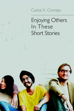 Carlos Cornejo - Enjoying Others in These Short Stories